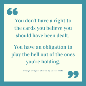 Quote: You don't have a right to the cards you believe you should have been dealt. You have an obligation to play the hell out of the cards you're holding.
